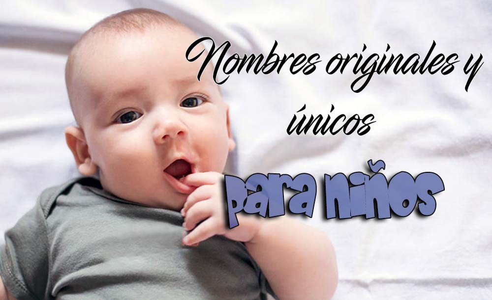Nombres originales y únicos para niños